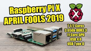 APRIL FOOLS 2019 Raspberry Pi X First Look! 7 1/2 Core CPU Upto18K Resolution