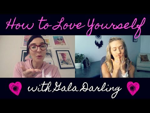 How To Love Yourself With Gala Darling