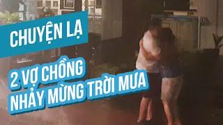 Chuyện lạ #16: 2 vợ chồng nhảy nhót tắm mưa mừng kết thúc 2 tháng khô hạn ở Luang Prabang