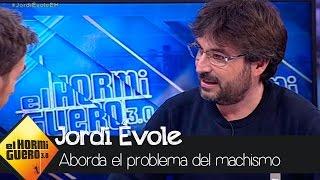 Jordi Évole habla sobre el machismo  - El Hormiguero 3.0