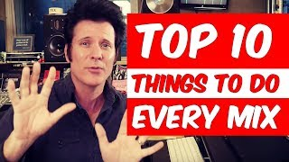 Top 10 Things To Do Every Mix - Warren Huart: Produce Like A Pro