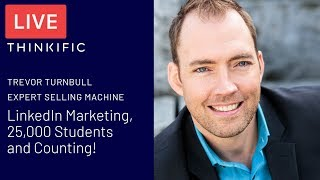 Trevor Turnbull talks about his 25,000 Students & Marketing on LinkedIn - Thinkific LIVE