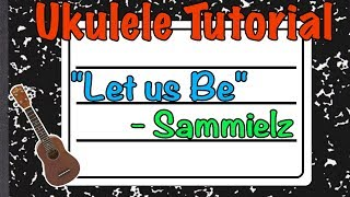 "How to play ""Let us be"" by Sammielz - Ukulele Tutorial"