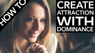 How to Create Attraction with Dominance