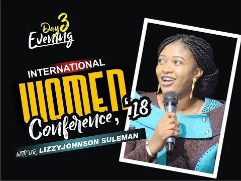 International Women Conference 2018, Day 3 Evening With Apostle Johnson Suleman