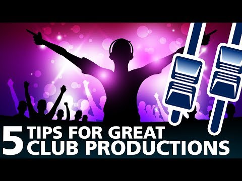 5 Tips For Great Club Productions