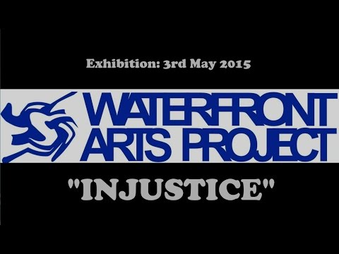 """Waterfront Arts Project - """"Injustice"""" Exhibition May 2015"""