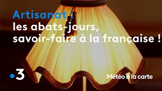 Les abats-jours, un savoir-faire à la française ! - Météo à la carte