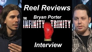 Reel Reviews - Bryan Porter Interview (The Infinity Trinity)