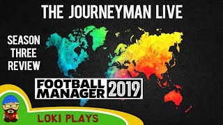 The FM19 Journeyman LIVE Season 3 review - A Football Manager 2019 Stream
