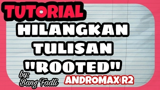 Menghilangkan Tulisan Rooted di Statusbar Andromax R2 4G