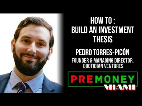 """[PreMoney MIAMI] Quotidian Ventures, Pedro Torres-Picon """"How to Build an Investment Thesis"""""""