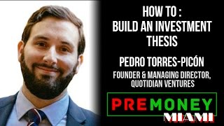 "[PreMoney MIAMI] Quotidian Ventures, Pedro Torres-Picon ""How to Build an Investment Thesis"""