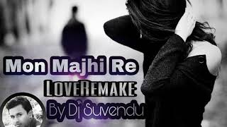 Mon Majhi Re (LoveRemake DJ Suvendu) 2k17 remix