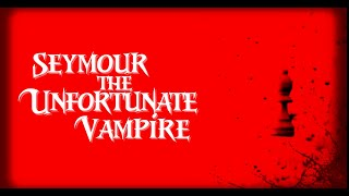 Seymour the Unfortunate Vampire 2nd Official Trailer
