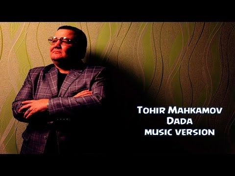Tohir Mahkamov - Dada | Тохир Махкамов - Дада (music version) 2015