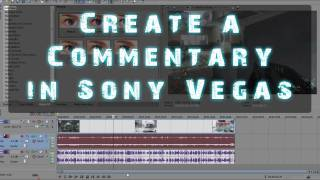 How to Make a Commentary in Sony Vegas!