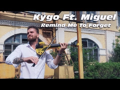 Kygo Ft. Miguel - Remind Me To Forget violin cover