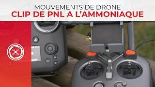 MOUVEMENTS DE DRONE – CLIP PNL: A l'ammoniaque