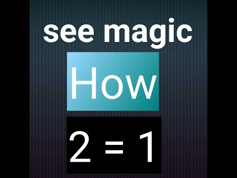 See the magic of math !How we can prove that 2 = 1