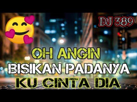 DJ OH ANGIN BISIKAN PADANYA KU CINTA DIA TERBARU 2019