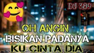 Download lagu DJ OH ANGIN BISIKAN PADANYA KU CINTA DIA TERBARU 2019 MP3