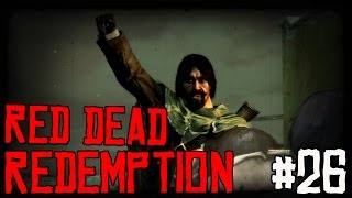 "RED DEAD REDEMPTION Ep 26 - ""VIVA LA MEXICO!!!"" (Gameplay Walkthrough)"