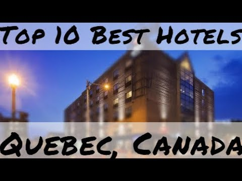 Top 10 Best Hotels In Quebec, Canada