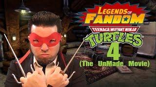 Legends of Fandom | Ninja Turtles 4 (The UnMade Movie)