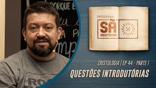 44. Cristologia | Parte I | Questões Introdutórias | Sã Doutrina