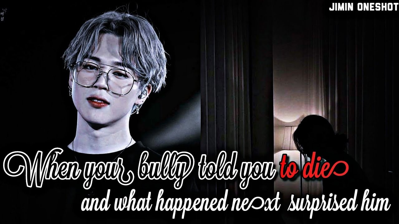 Download Jimin ff||When your bully told you to die||oneshot