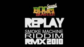 Replay pon Smoke Machine Riddim - BOOMBLASTER SOUND REMIX