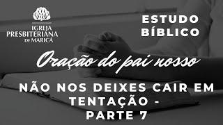 Estudo Bíblico: Pai Nosso (Não nos deixes cair em tentação).
