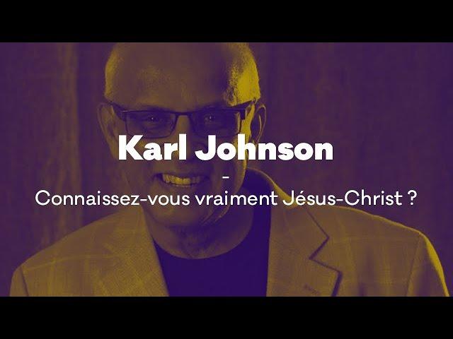 Karl Johnson - Connaissez-vous vraiment Jésus-Christ ?