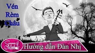 [Hướng Dẫn Đàn Nhị] Vén Rèm Châu - Minhdc Hpu - Bài Số 10