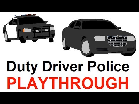 Duty Driver Police Playthrough #1: Take The Money And Drive!