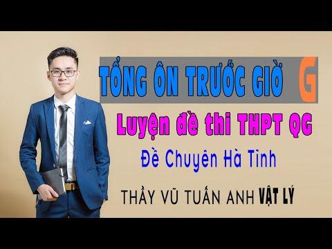 Tổng ôn THPT  - Chữa đề thi thử Hà Tĩnh - Thầy Vũ Tuấn Anh - Vât lý