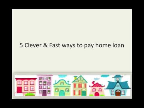 5 Clever & Smart ways to pay of your home loan faster