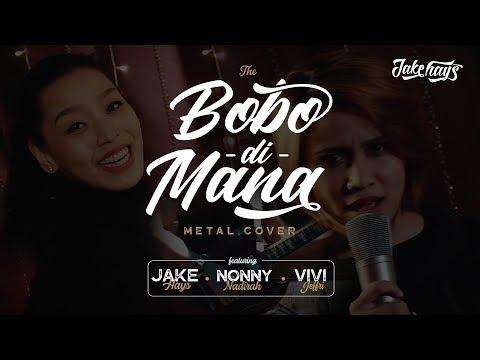 Bobo Di Mana Metal Cover   Full Version - Jake Hays, Nonny Nadirah, Vivi Jeffry