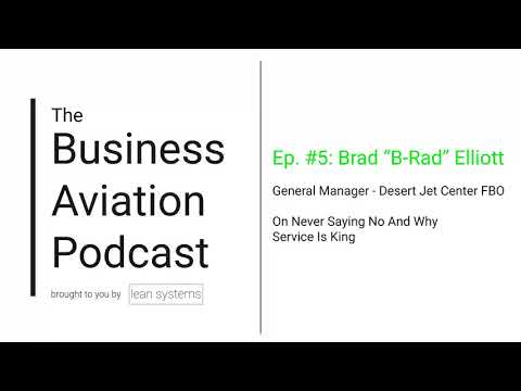 """Ep. #5 - Brad """"B-Rad"""" Elliott Of Desert Jet On Never Saying No And Why Service Is King"""