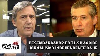 Desembargador do TJ-SP agride jornalismo independente da JP (Completo)