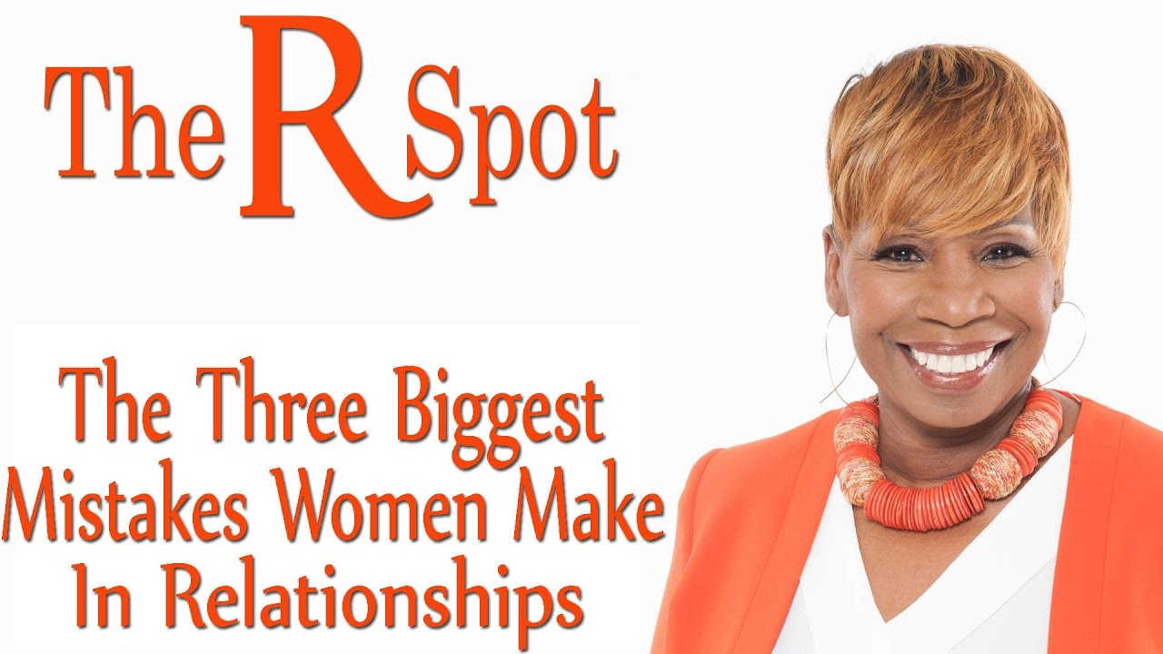 three biggest mistakes women make in relationships r spot mail