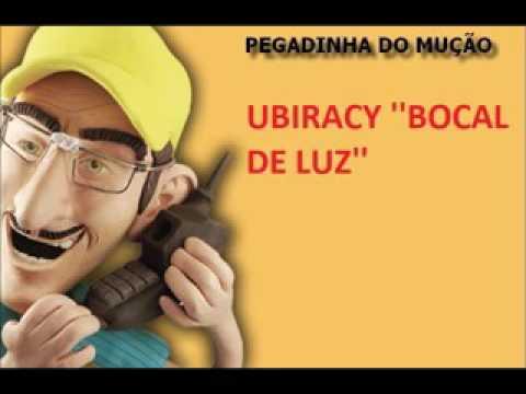 PEGADINHA DO MUÇÃO- UBIRACY ''BOCAL DE LUZ''