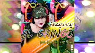 ANAYANCY - El Gringo (Prod  by In The House Music)