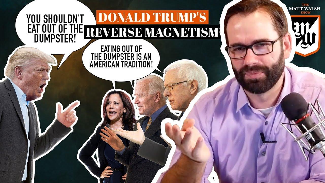 Donald Trump's Reverse Magnetism | The Matt Walsh Show Ep. 306