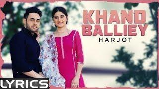 Khand Balliey Lyrics Harjot Jassi X Bunty Bains Latest Punjabi Songs 2019