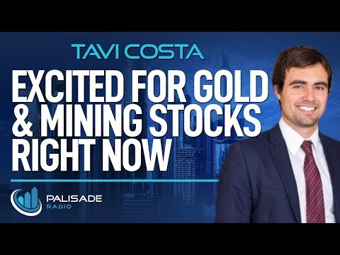 Tavi Costa: Excited for Gold & Mining Stocks Right Now
