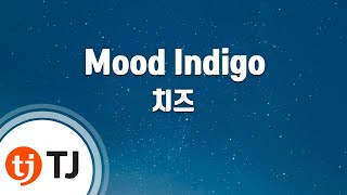 [TJ노래방] Mood Indigo - 치즈(CHEEZE) / TJ Karaoke