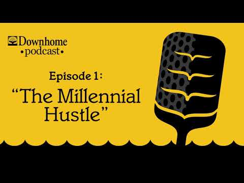 "Downhome Podcast: Episode 1""The Millennial Hustle"""