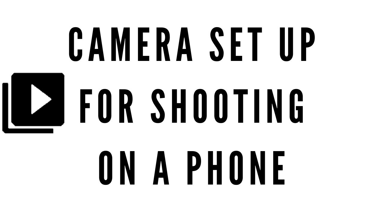 Camera Set Up For Shooting On A Phone